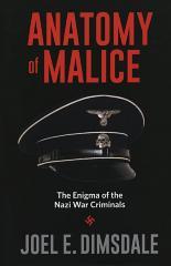 Anatomy of malice : the enigma of the Nazi war criminals