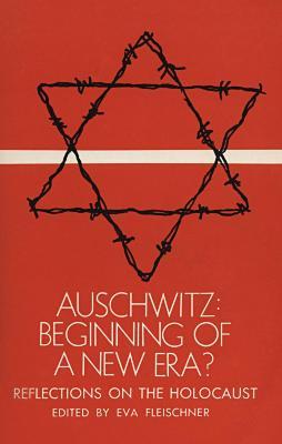 Auschwitz, beginning of a new era? : reflections on the Holocaust