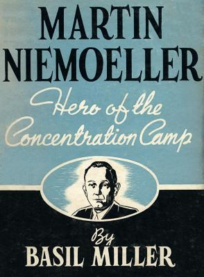 Martin Niemoeller : hero of the concentration camp
