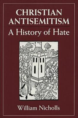 Christian antisemitism : a history of hate