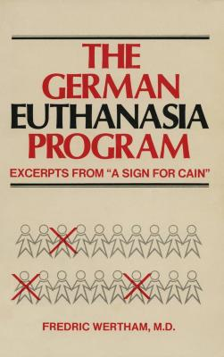 The German euthanasia program : excerpts from A sign for Cain : an explanation of human violence