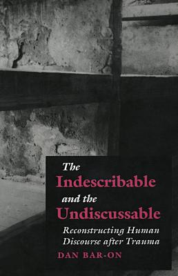 The indescribable and the undiscussable : reconstructing human discourse after trauma