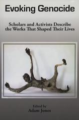 Evoking genocide : scholars and activists describe the works that shaped their lives