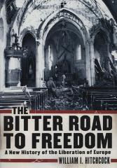 The bitter road to freedom : a new history of the liberation of Europe