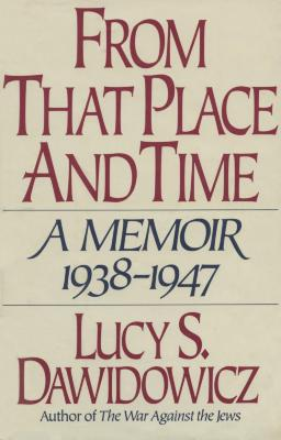 From that place and time : a memoir, 1938–1947