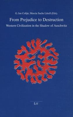 """From prejudice to destruction : Western civilization in the shadow of Auschwitz : selected papers of the 1994 conference """"Remembering for the Future II"""" Berlin : 13–17 March 1994"""
