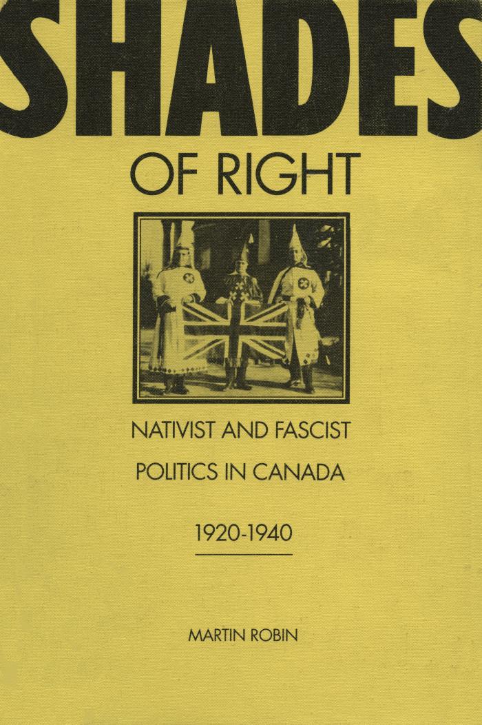 Shades of right : nativist and fascist politics in Canada, 1920–1940