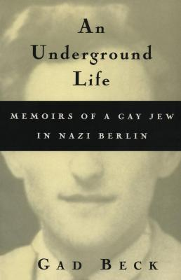 An underground life : the memoirs of a gay Jew in Nazi Berlin