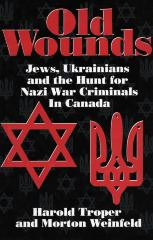 Old wounds : Jews, Ukrainians, and the hunt for Nazi war criminals in Canada