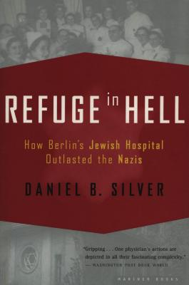 Refuge in hell : how Berlin's Jewish hospital outlasted the Nazis
