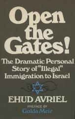 "Open the gates! : a personal story of ""illegal"" immigration to Israel"