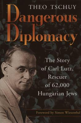 Dangerous diplomacy : the story of Carl Lutz, rescuer of 62,000 Hungarian Jews