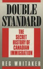 Double standard : the secret history of Canadian immigration