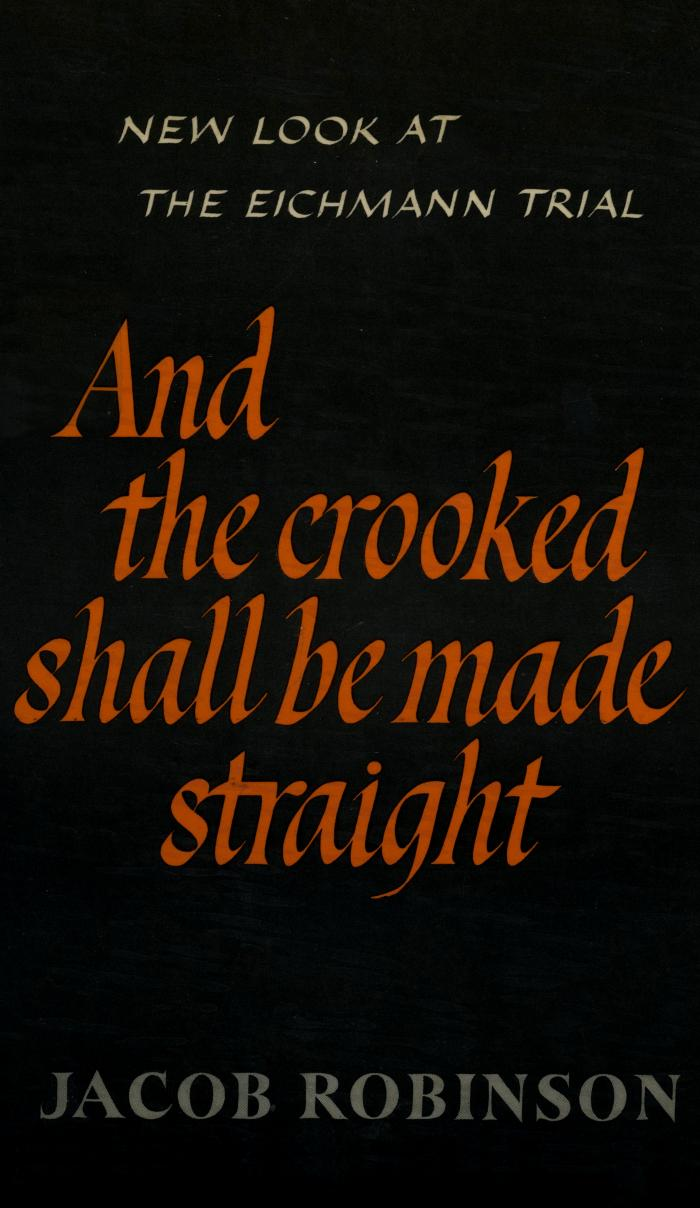 And the crooked shall be made straight : the Eichmann trial, the Jewish catastrophe, and Hannah Arendt's narrative