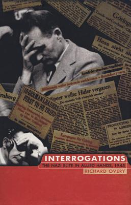 Interrogations : the Nazi elite in Allied hands, 1945