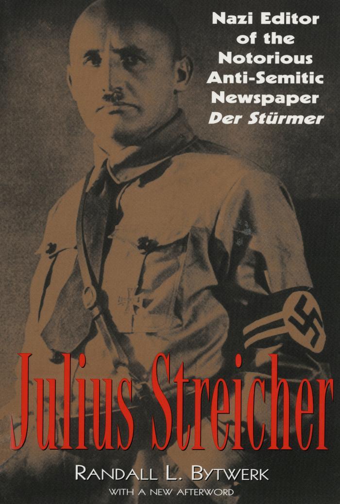 Julius Streicher : Nazi editor of the notorious anti-Semitic newspaper Der Stürmer