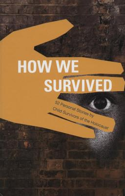How we survived : 52 personal stories by child survivors of the Holocaust