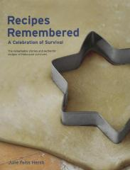 Recipes remembered : a celebration of survival : the remarkable stories and authentic recipes of Holocaust survivors