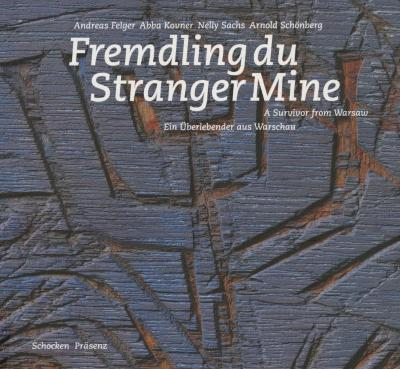 Fremdling du : ein Überlebender aus Warschau : Bilder, Gedichte, Musik = Stranger mine : a survivor from Warsaw : graphic art, poems, music