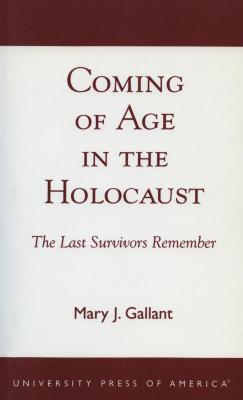 Coming of age in the Holocaust : the last survivors remember