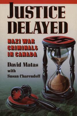 Justice delayed : Nazi war criminals in Canada