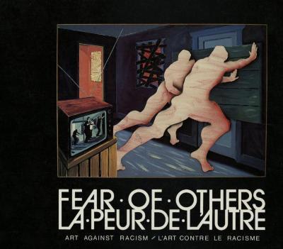Fear of others : in search of tolerance : art against racism : an international exhibition = La peur de l'autre : en quête de tolérance : l'art contre le racisme
