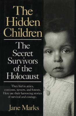 The hidden children : the secret survivors of the Holocaust