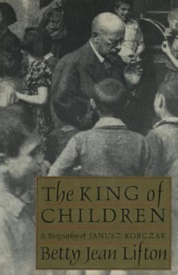 The king of children : a biography of Janusz Korczak
