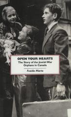 Open your hearts : the story of the Jewish war orphans in Canada