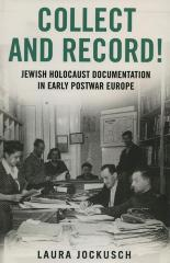 Collect and record! : Jewish Holocaust documentation in early postwar Europe
