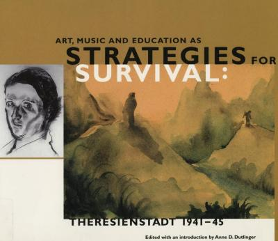 Art, music, and education as strategies for survival : Theresienstadt, 1941–45