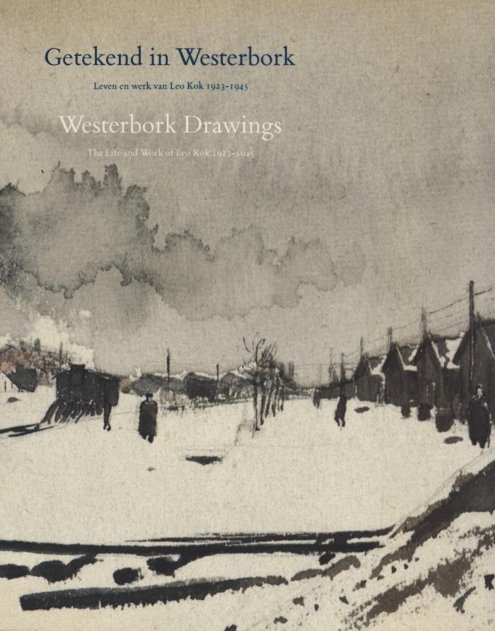 Getekend in Westerbork : leven en werk van Leo Kok, 1923–1945 = Westerbork drawings : the life and work of Leo Kok, 1923–1945