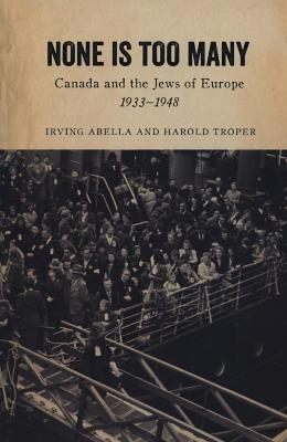 None is too many : Canada and the Jews of Europe, 1933–1948