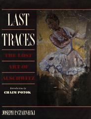 Last traces : the lost art of Auschwitz