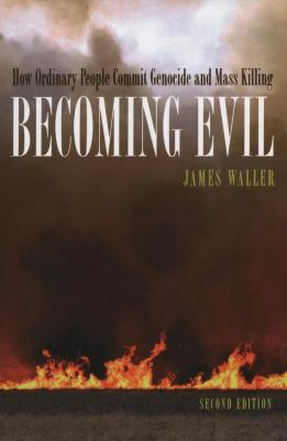 Becoming evil : how ordinary people commit genocide and mass murder