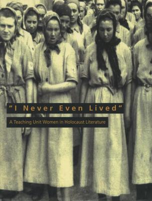 """I never even lived"" : a teaching unit -- women in Holocaust literature"