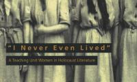 """""""I never even lived"""" : a teaching unit -- women in Holocaust literature"""