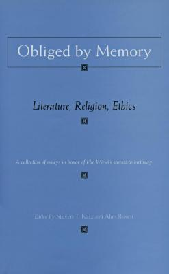 Obliged by memory : literature, religion, ethics : a collection of essays honoring Elie Wiesel's seventieth birthday