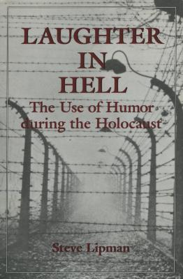 Laughter in hell : the use of humor during the Holocaust