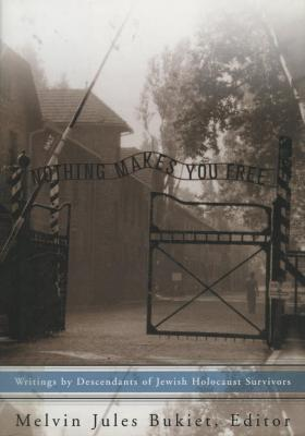 Nothing makes you free : writings by descendants of Jewish Holocaust survivors