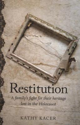 Restitution : a family's fight for their heritage lost in the Holocaust