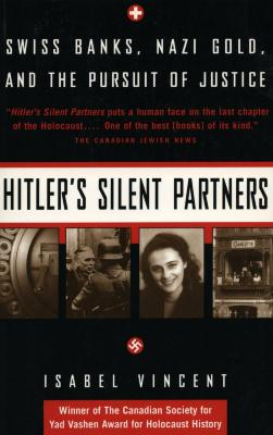 Hitler's silent partners : Swiss banks, Nazi gold, and the pursuit of justice