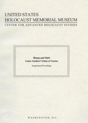 Roma and Sinti : under-studied victims of Nazism : symposium proceedings