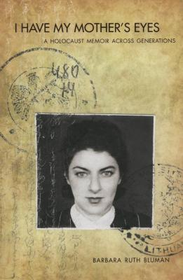 I have my mother's eyes : a Holocaust memoir across generations