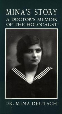 Mina's story : a doctor's memoir of the Holocaust