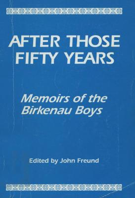 After those fifty years : memoirs of the Birkenau boys