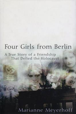 Four girls from Berlin : a true story of a friendship that defied the Holocaust