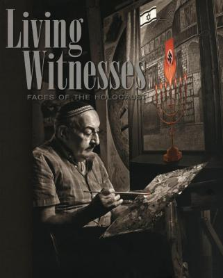 Living witnesses : faces of the Holocaust