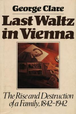 Last waltz in Vienna : the rise and destruction of a family : 1842-1942