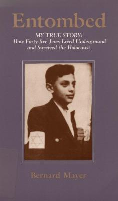 Entombed : my true story : how forty-five Jews lived underground and survived the Holocaust